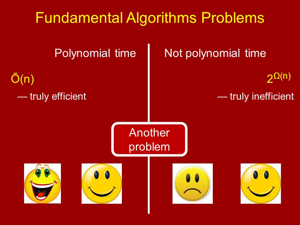 Fundamental Algorithms Problems Polynomial timeNot polynomial time Õ(n) — truly efficient 2 Ω(n) 3Sat (probably) 2 n 1/3 Factoring