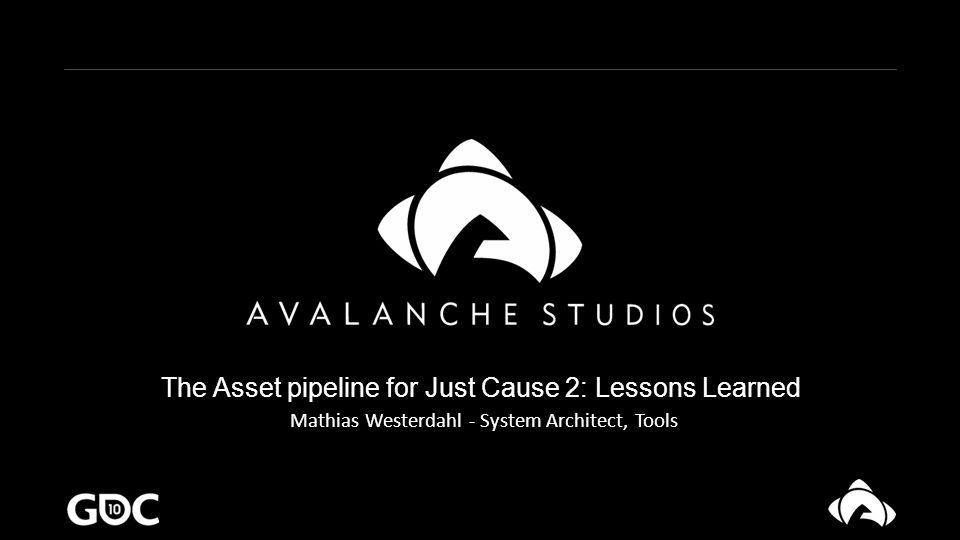 Mathias Westerdahl - System Architect, Tools The Asset pipeline for Just Cause 2: Lessons Learned