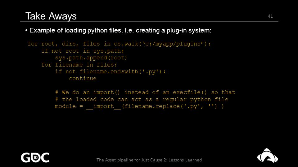 41 The Asset pipeline for Just Cause 2: Lessons Learned Example of loading python files.
