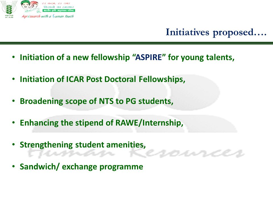 """Initiatives proposed…. Initiation of a new fellowship """"ASPIRE"""" for young talents, Initiation of ICAR Post Doctoral Fellowships, Broadening scope of NT"""