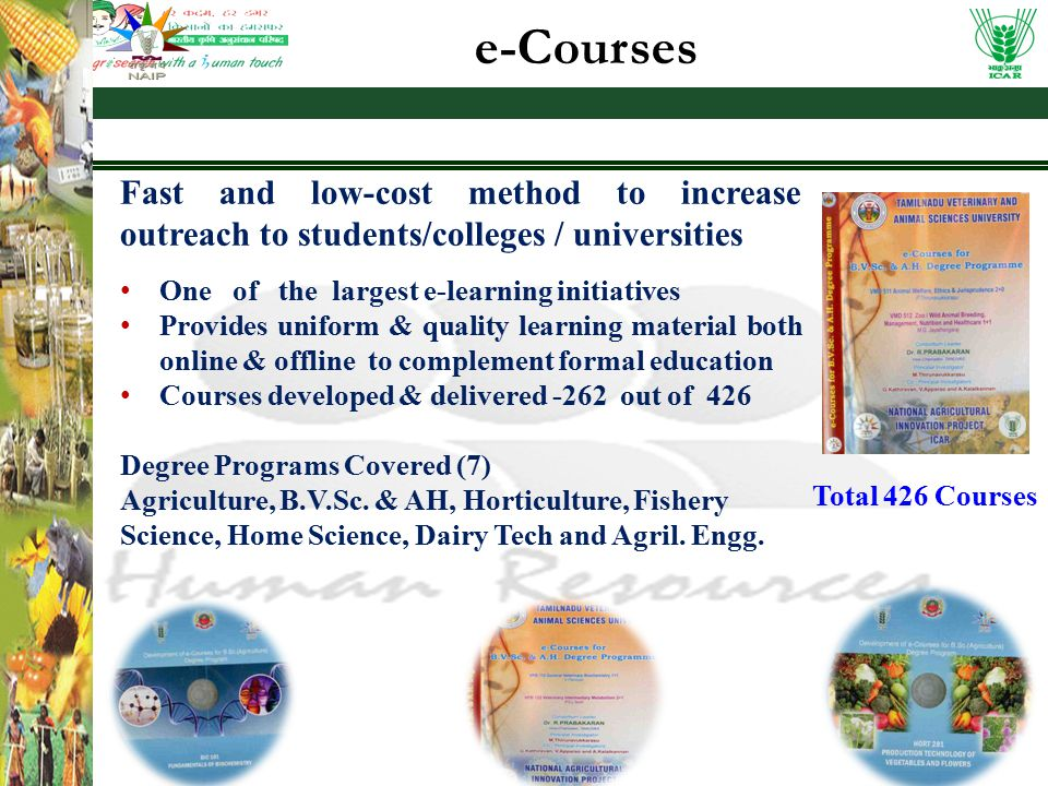 e-Courses Fast and low-cost method to increase outreach to students/colleges / universities One of the largest e-learning initiatives Provides uniform