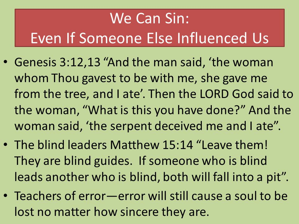 """We Can Sin: Even If Someone Else Influenced Us Genesis 3:12,13 """"And the man said, 'the woman whom Thou gavest to be with me, she gave me from the tree"""