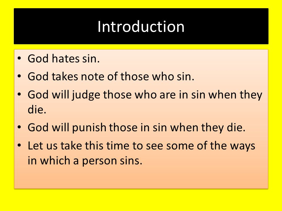 Introduction God hates sin. God takes note of those who sin. God will judge those who are in sin when they die. God will punish those in sin when they