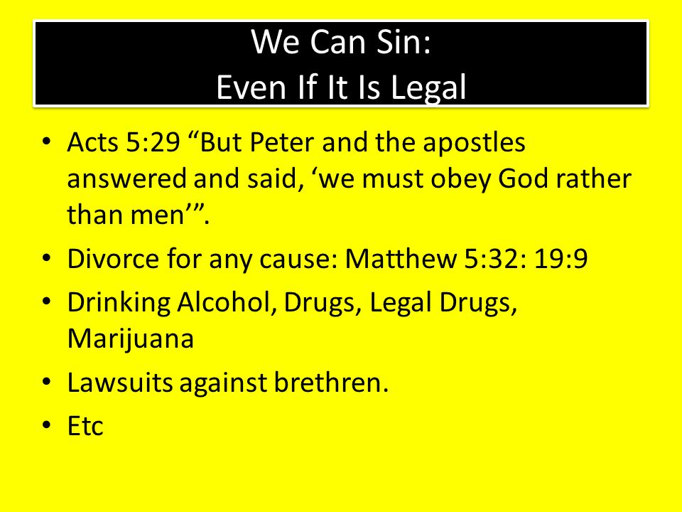 """We Can Sin: Even If It Is Legal Acts 5:29 """"But Peter and the apostles answered and said, 'we must obey God rather than men'"""". Divorce for any cause: M"""