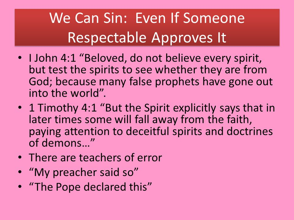 """We Can Sin: Even If Someone Respectable Approves It I John 4:1 """"Beloved, do not believe every spirit, but test the spirits to see whether they are fro"""