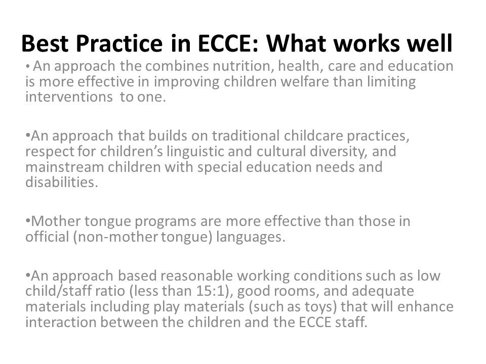 Critical Success Factors for an ECCE Program High level political support National ECCE Policy specifying roles and responsibilities of key players and budgetary commitments across sectors and levels of government.