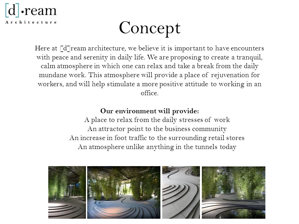Concept Here at [d]ream architecture, we believe it is important to have encounters with peace and serenity in daily life.