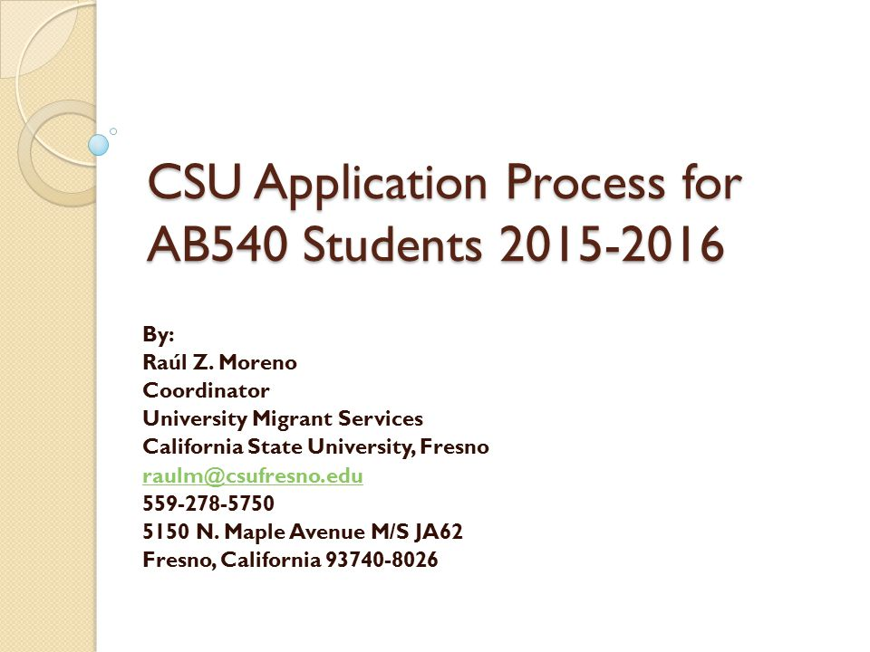 CSU Application Process for AB540 Students 2015-2016 By: Raúl Z.