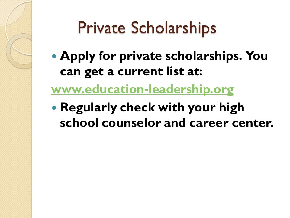 Private Scholarships Apply for private scholarships.