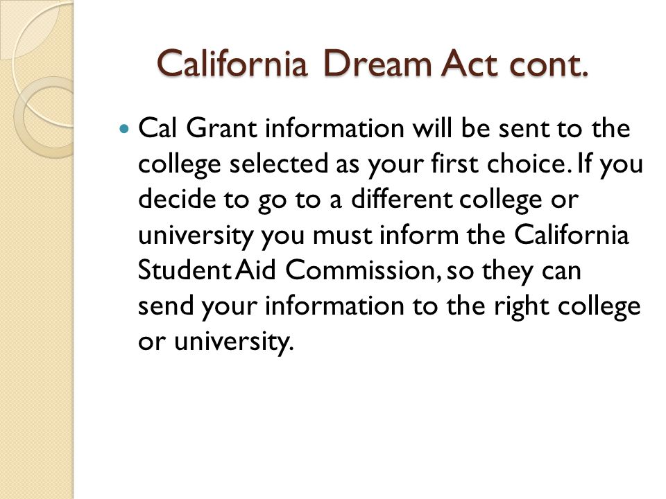 Cal Dream Act Continue Follow up documentation ◦ Please check your Student Center regularly and submit any require forms.