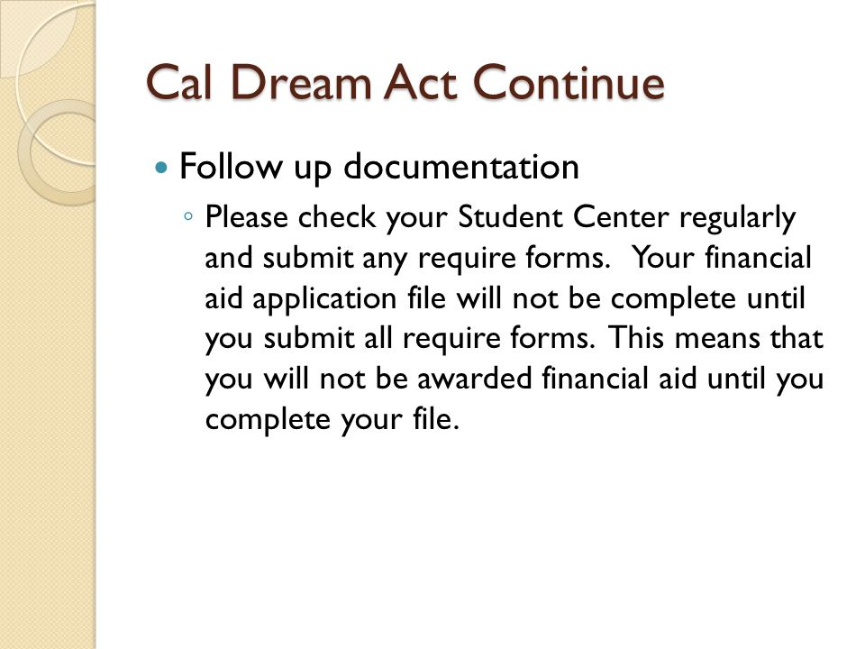 Selective Service All males applying for financial aid or the California Dream Act must register for the selective service and provide verification to the Financial Aid Office.