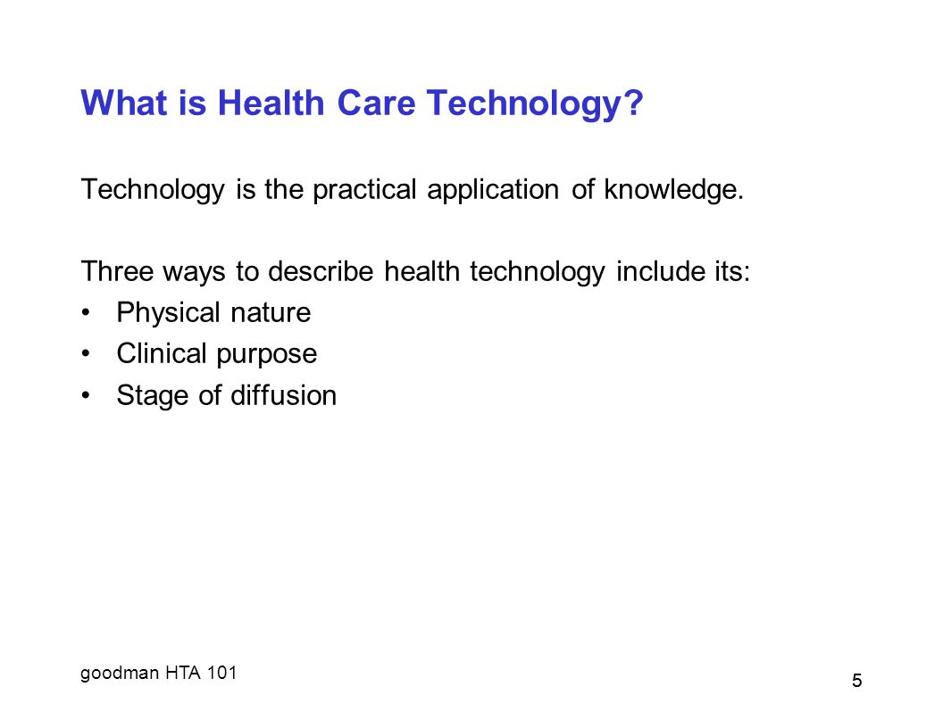 goodman HTA 101 5 What is Health Care Technology.