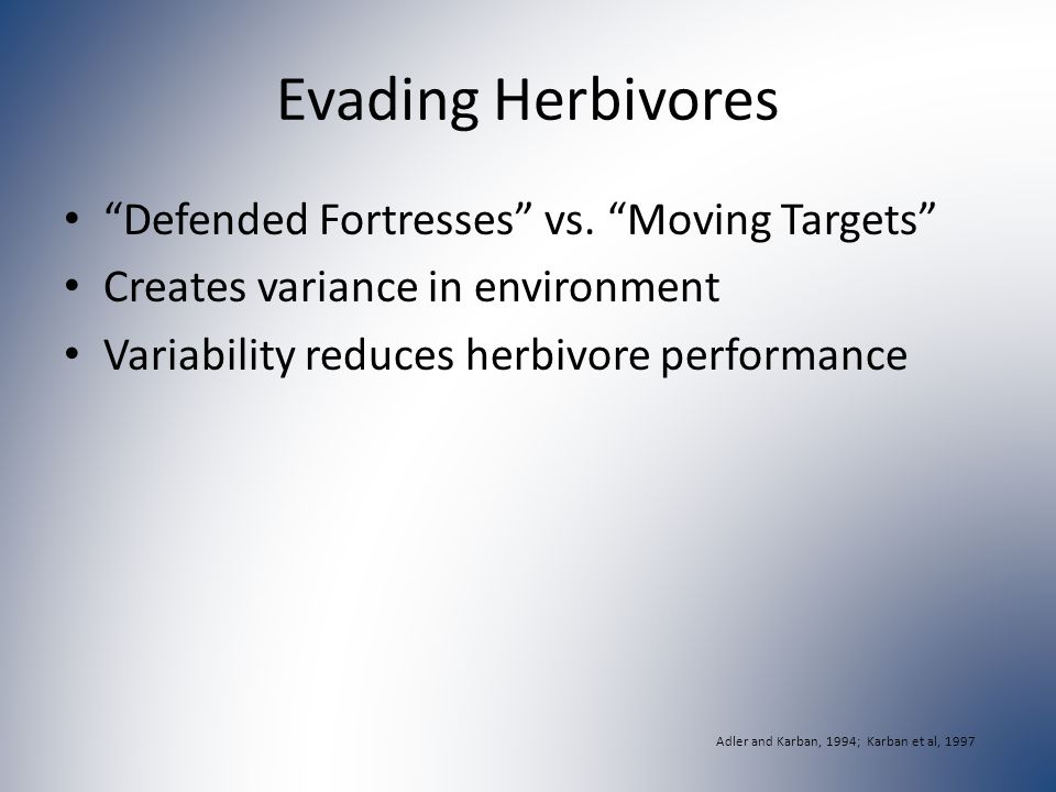 "Evading Herbivores ""Defended Fortresses"" vs. ""Moving Targets"" Creates variance in environment Variability reduces herbivore performance Adler and Karb"