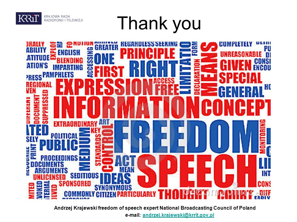 Thank you Andrzej Krajewski freedom of speech expert National Broadcasting Council of Poland e-mail: andrzej.krajewski@krrit.gov.plandrzej.krajewski@krrit.gov.pl