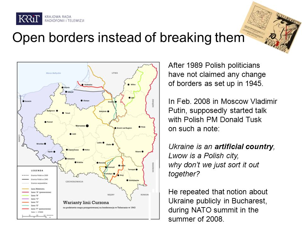 Open borders instead of breaking them After 1989 Polish politicians have not claimed any change of borders as set up in 1945.