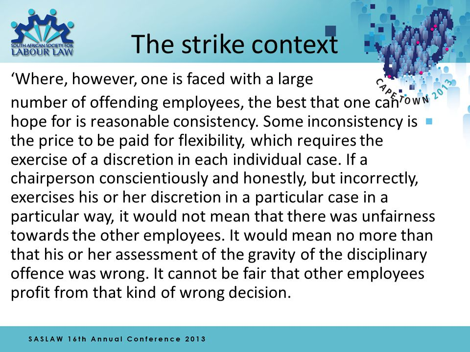 The strike context 'Where, however, one is faced with a large number of offending employees, the best that one can hope for is reasonable consistency.