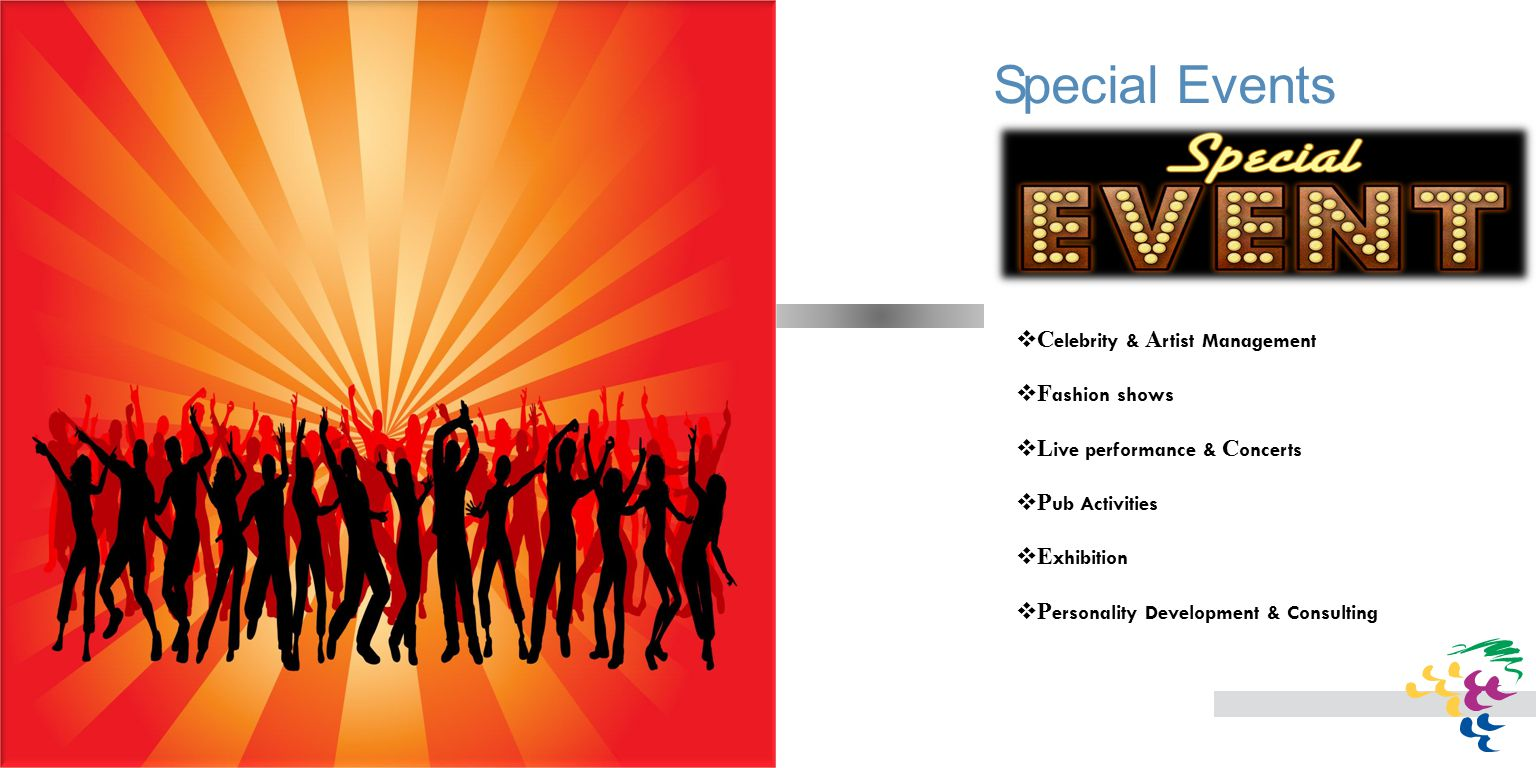 Special Events Work Profile  C elebrity & A rtist Management  F ashion shows  L ive performance & C oncerts  P ub Activities  E xhibition  P ers