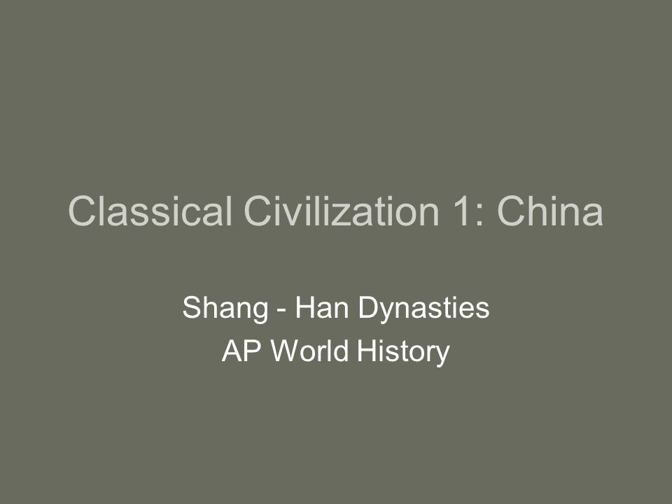 Classical Civilization 1: China Shang - Han Dynasties AP World History