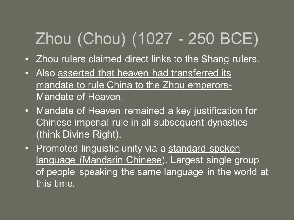 Zhou (Chou) (1027 - 250 BCE) Zhou rulers claimed direct links to the Shang rulers.