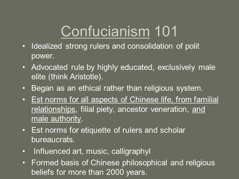 Confucianism 101 Idealized strong rulers and consolidation of polit power.