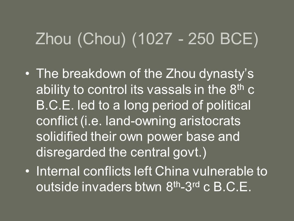 Zhou (Chou) (1027 - 250 BCE) The breakdown of the Zhou dynasty's ability to control its vassals in the 8 th c B.C.E.