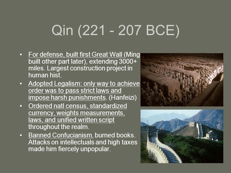 Qin (221 - 207 BCE) For defense, built first Great Wall (Ming built other part later), extending 3000+ miles.