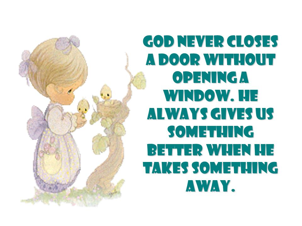 God never closes a door without opening a window.