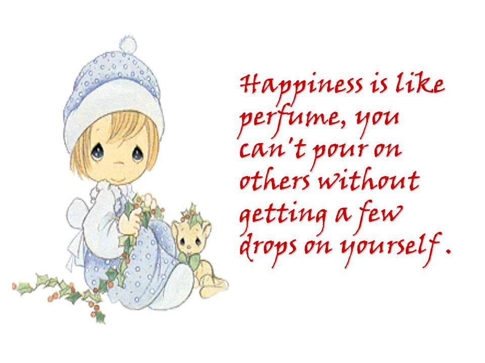Happiness is like perfume, you can t pour on others without getting a few drops on yourself.
