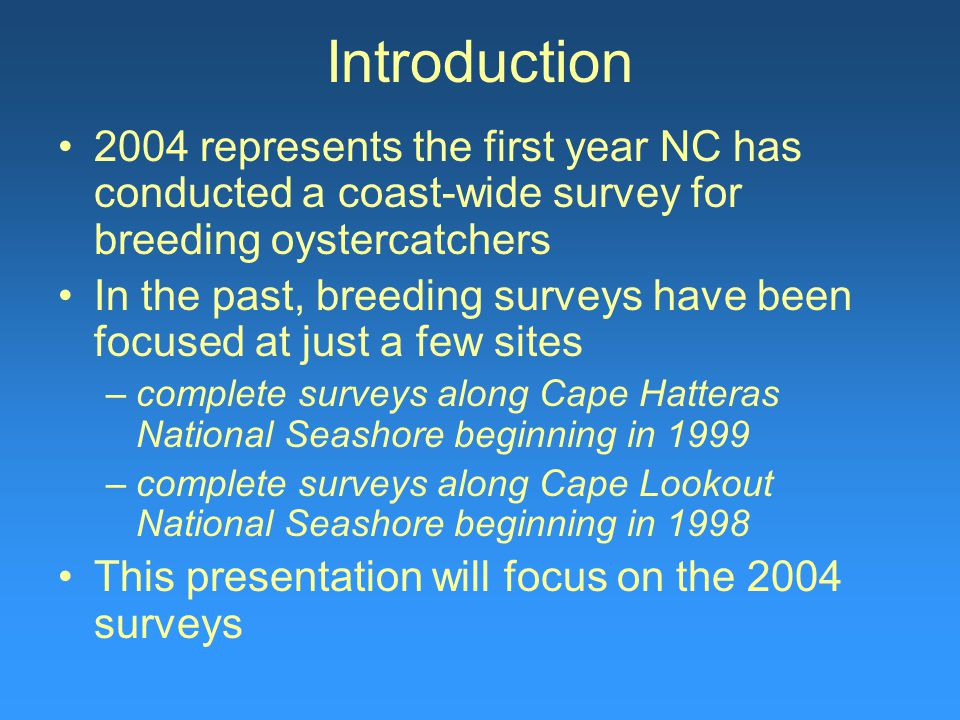 Introduction 2004 represents the first year NC has conducted a coast-wide survey for breeding oystercatchers In the past, breeding surveys have been f
