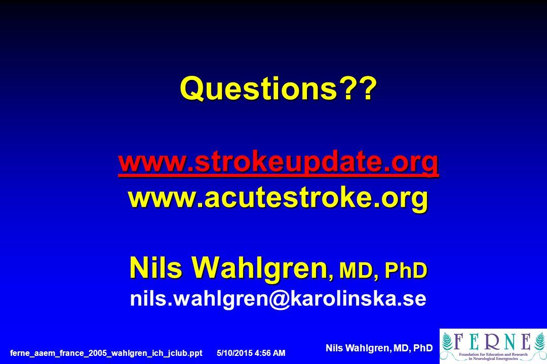 Questions . www.strokeupdate.org www.acutestroke.org Nils Wahlgren, MD, PhD Questions .