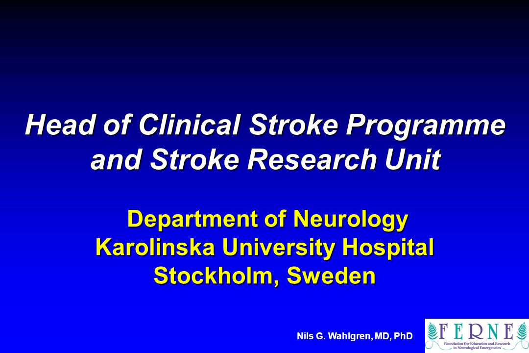 Head of Clinical Stroke Programme and Stroke Research Unit Department of Neurology Karolinska University Hospital Stockholm, Sweden Nils G. Wahlgren,