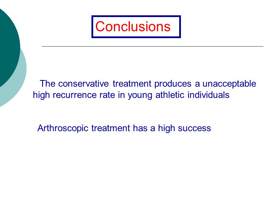 Conclusions The conservative treatment produces a unacceptable high recurrence rate in young athletic individuals Arthroscopic treatment has a high success