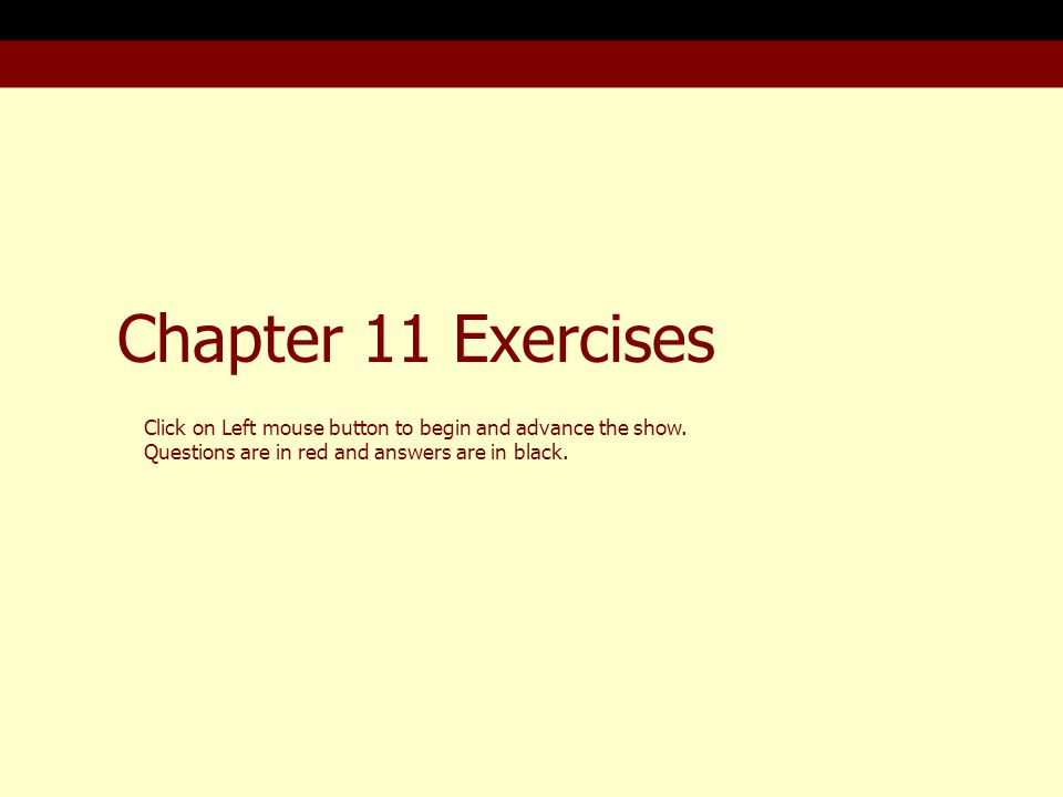 Chapter 11 Exercises Click on Left mouse button to begin and advance the show.