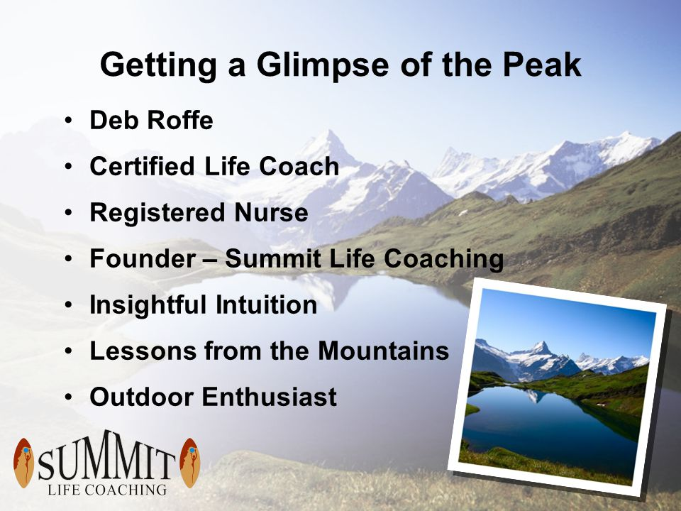 Getting a Glimpse of the Peak Deb Roffe Certified Life Coach Registered Nurse Founder – Summit Life Coaching Insightful Intuition Lessons from the Mountains Outdoor Enthusiast