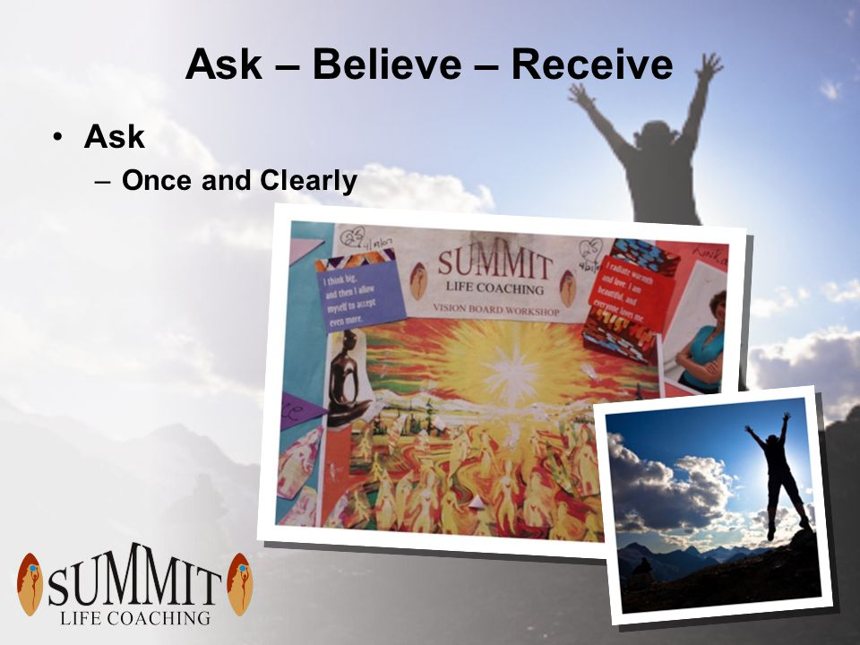 Ask – Believe – Receive Ask –Once and Clearly