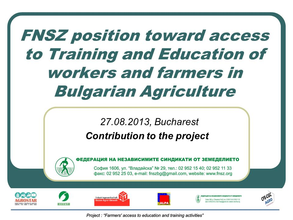 FNSZ position toward access to Training and Education of workers and farmers in Bulgarian Agriculture 27.08.2013, Bucharest Contribution to the project