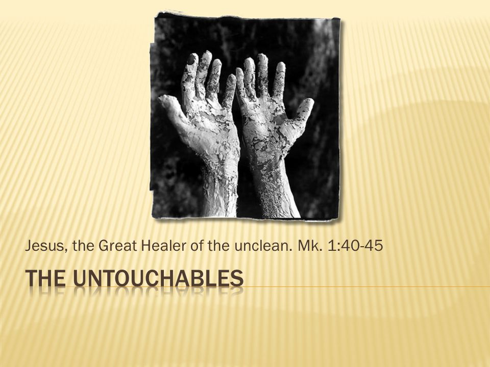 Jesus, the Great Healer of the unclean. Mk. 1:40-45