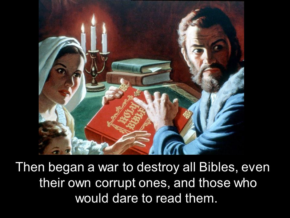 Then began a war to destroy all Bibles, even their own corrupt ones, and those who would dare to read them.