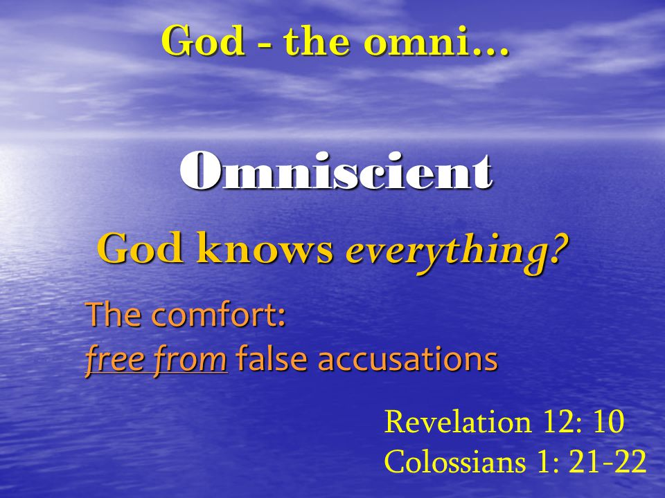 Omniscient God - the omni… God knows everything.