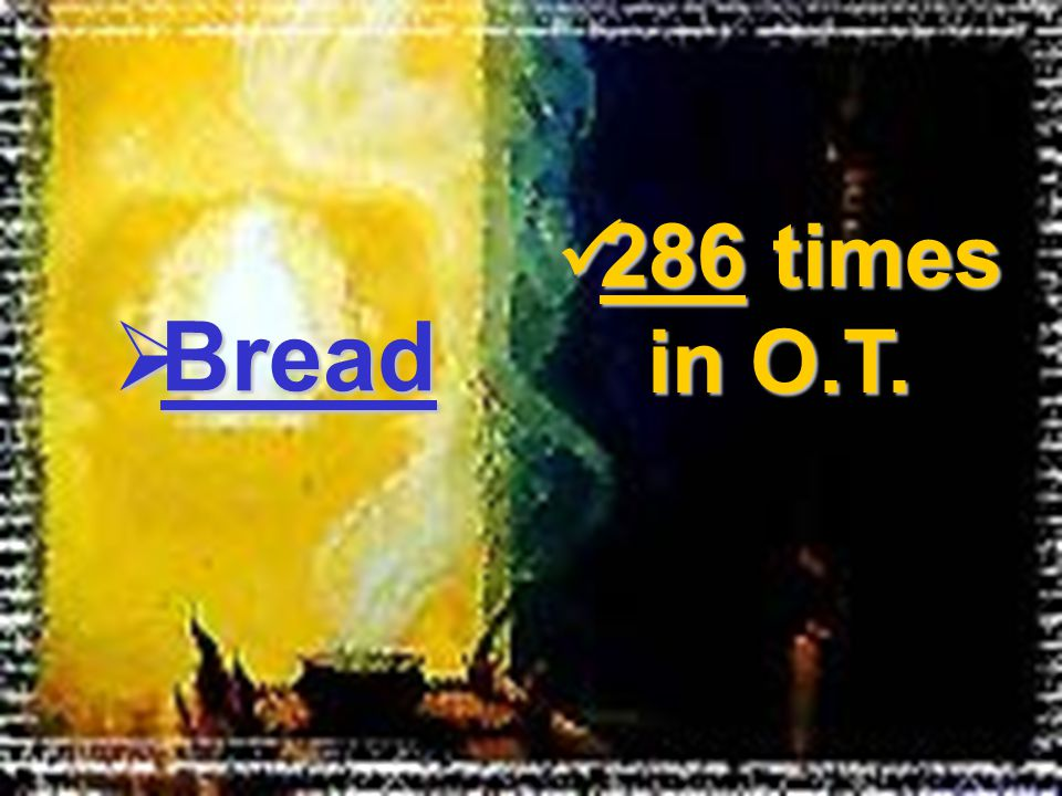286 times in O.T. 286 times in O.T.  Bread