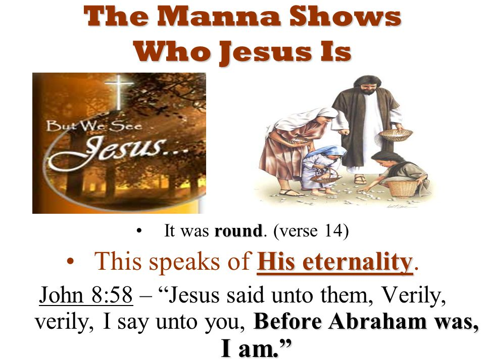 The Manna Shows Who Jesus Is roundIt was round.