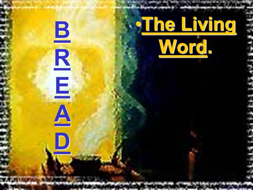 The Living Word.The Living Word. BREADBREADBREADBREAD