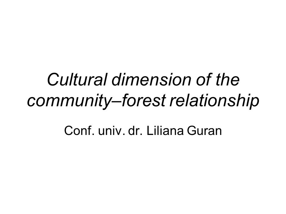 Cultural dimension of the community–forest relationship Conf. univ. dr. Liliana Guran