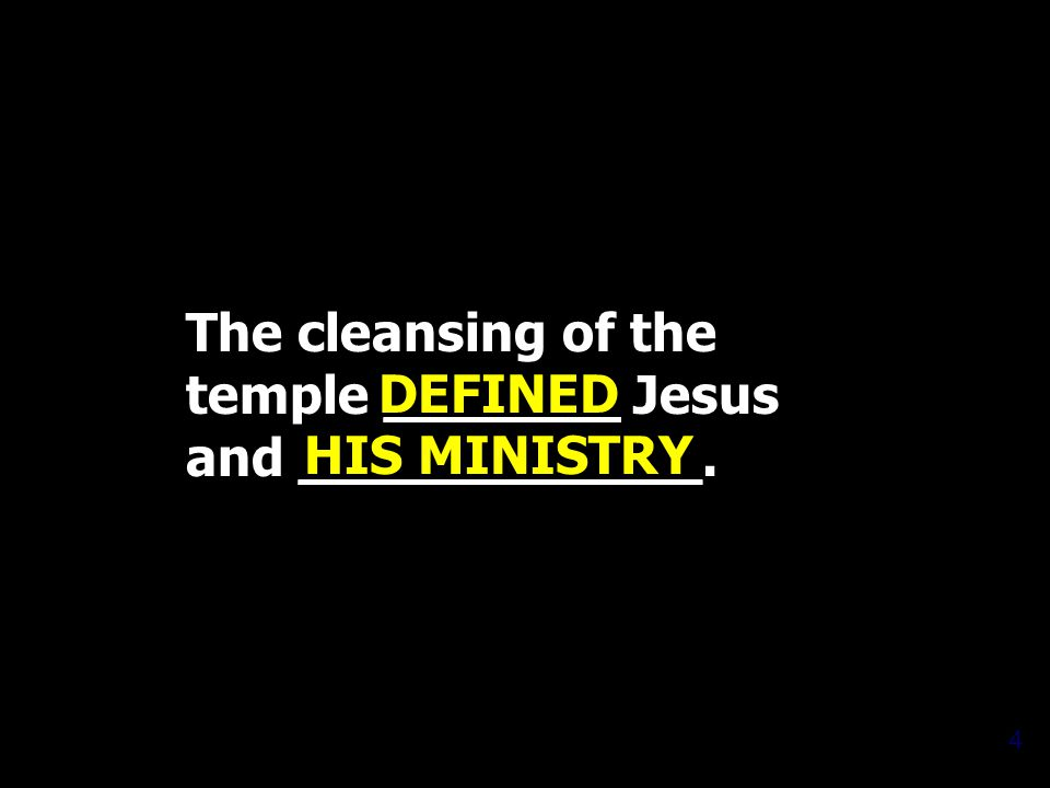 The cleansing of the temple _______ Jesus and ____________. 4 DEFINED HIS MINISTRY