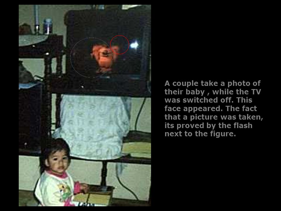 A couple take a photo of their baby, while the TV was switched off. This face appeared. The fact that a picture was taken, its proved by the flash nex