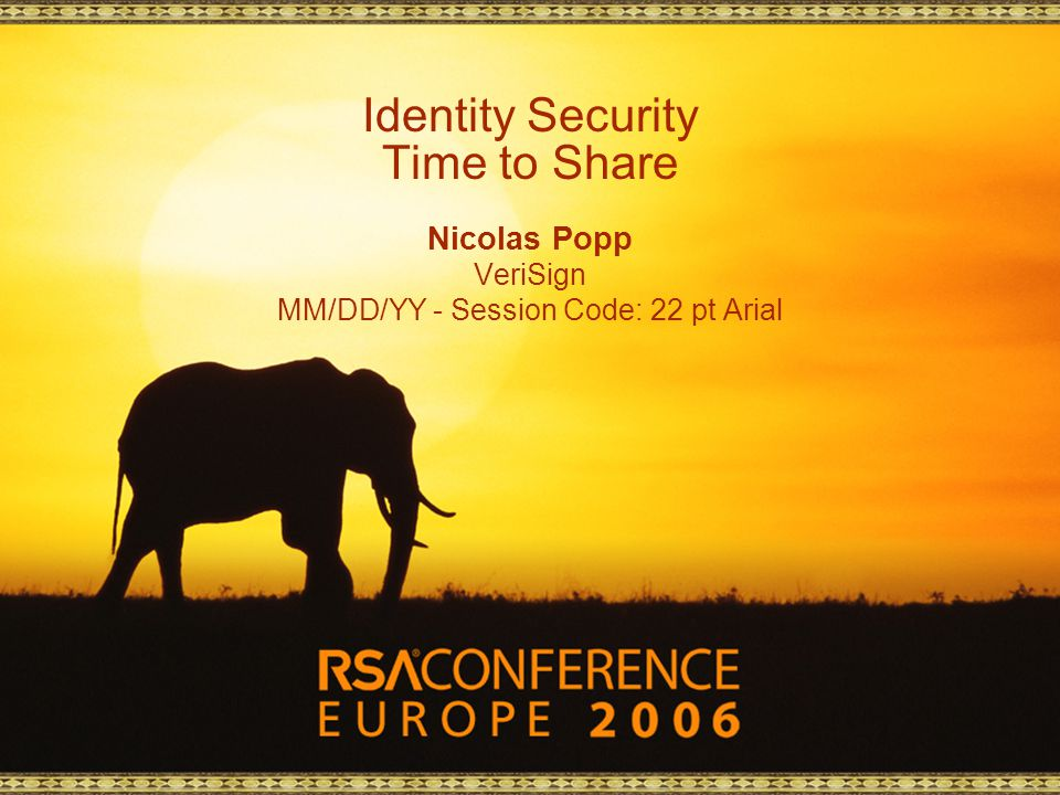 Identity Security Time to Share Nicolas Popp VeriSign MM/DD/YY - Session Code: 22 pt Arial