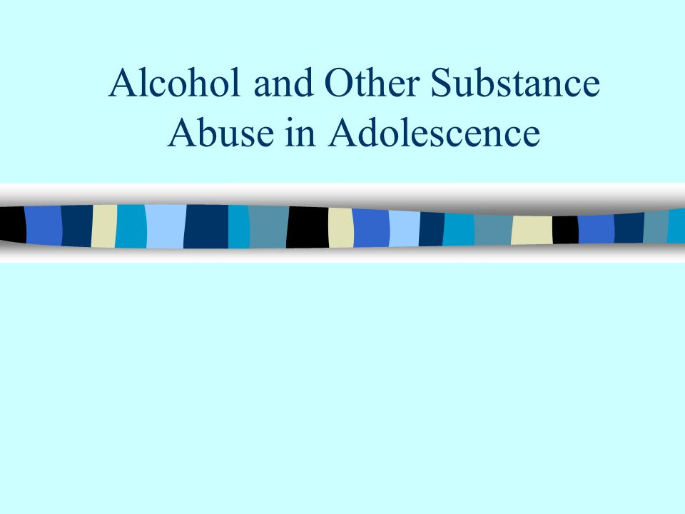 Alcohol and Other Substance Abuse in Adolescence