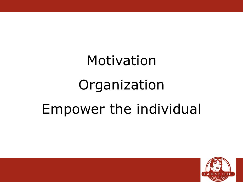 Motivation Organization Empower the individual