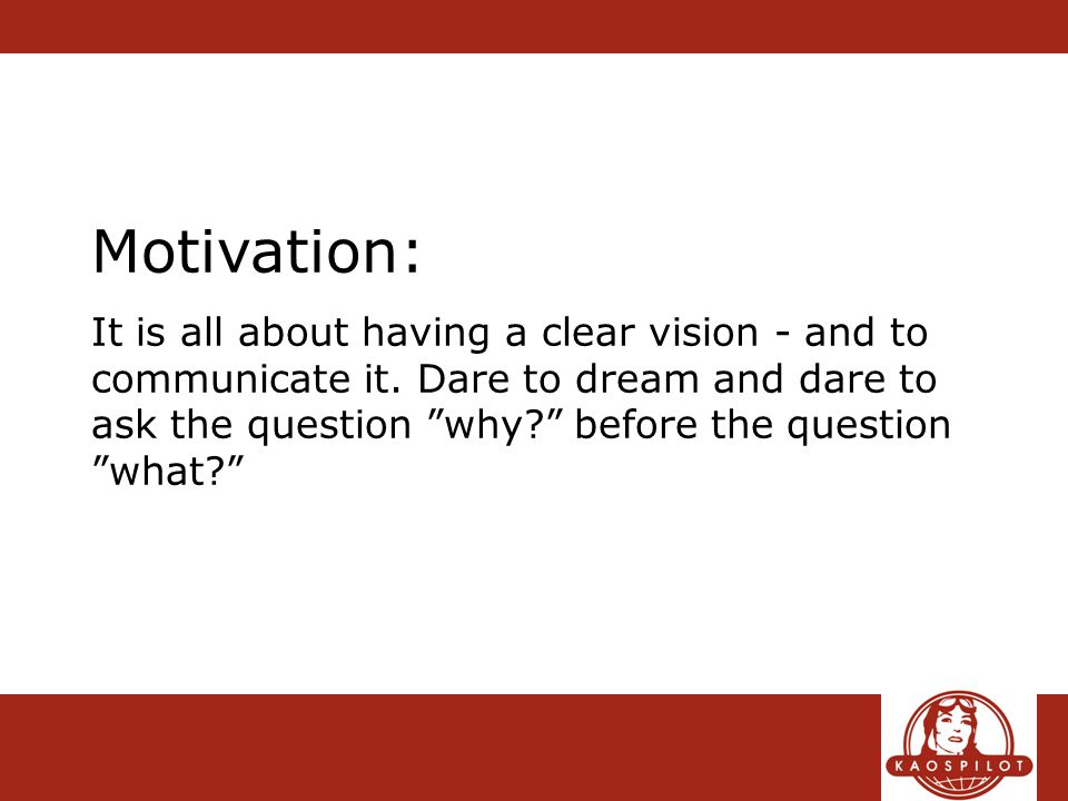 Motivation: It is all about having a clear vision - and to communicate it.