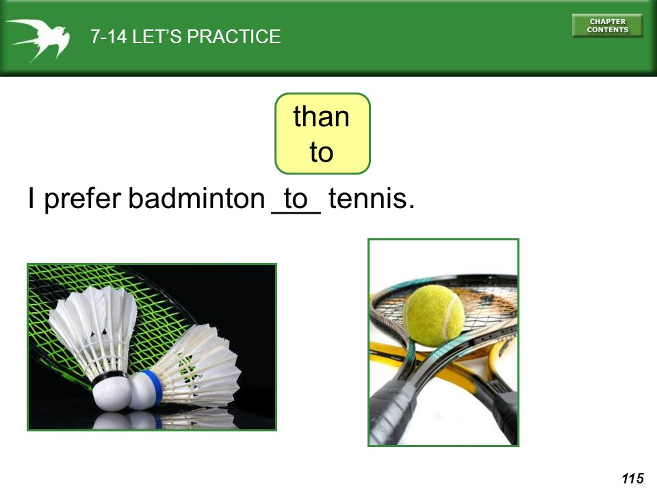 115 7-14 LET'S PRACTICE I prefer badminton ___ tennis.to than to